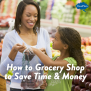 How To Grocery Shop To Save Time And Money Cloudmom