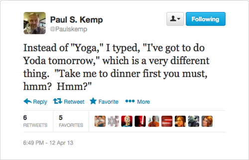 "@Paulskemp: Instead of ""Yoga,"" I typed, ""I've got to do Yoda tomorrow,"" which is a very different thing. ""Take me to dinner first you must, hmm? Hmm?"""