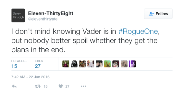 @eleventhirtyate: I don't mind knowing Vader is in #RogueOne, but nobody better spoil whether they get the plans in the end.