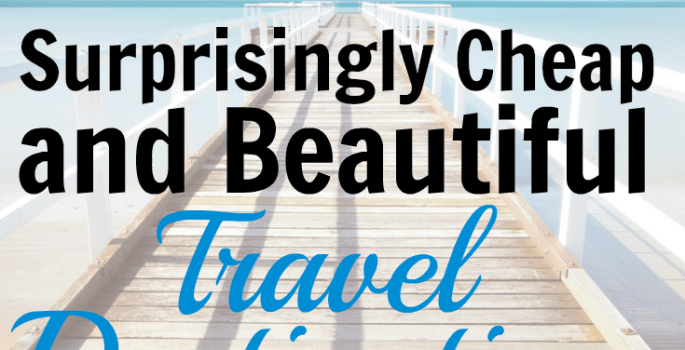 8 (Surprisingly) Cheap and Beautiful Travel Destinations
