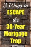 The 30-year mortgage is the most popular home loan around, but do you know how much it is costing you? Here's how we escaped from the 30-year mortgage trap.
