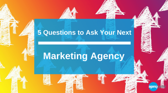 5 questions to ask your next marketing agency