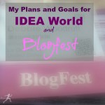 My Plans and Goals for Blogfest and IDEAWorld