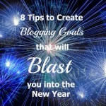 8 tips to Create Blogging Goals that will Blast you into 2016