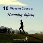 10 Ways to Cause a Running Injury