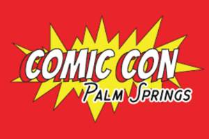 Comic Con Palm Springs @ Palm Springs Convention Center | Palm Springs | California | United States