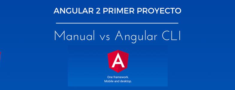 Angular 2 Primer Proyecto - Manual vs Angular CLI