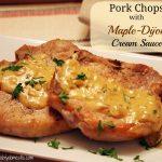 Easy Weeknight Dinner: Pork Chops with Maple-Dijon Cream Sauce