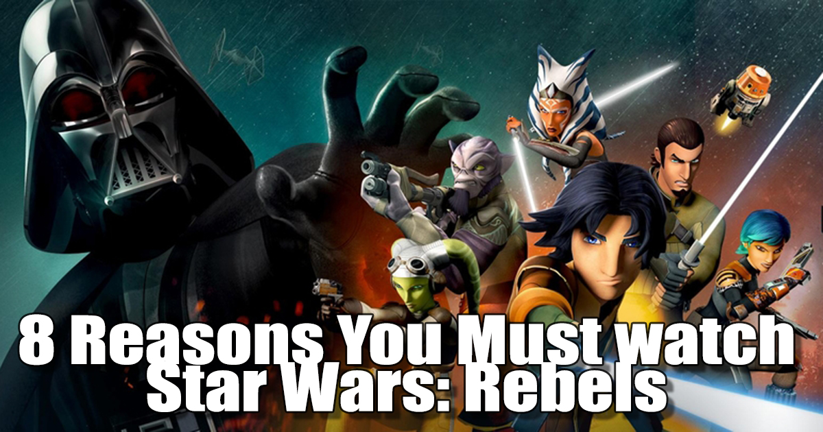 8 Reasons You Must watch Star Wars: Rebels