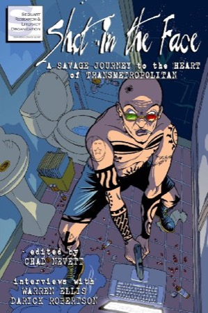 Shot in the Face: A Savage Journey to the Heart of Transmetropolitan
