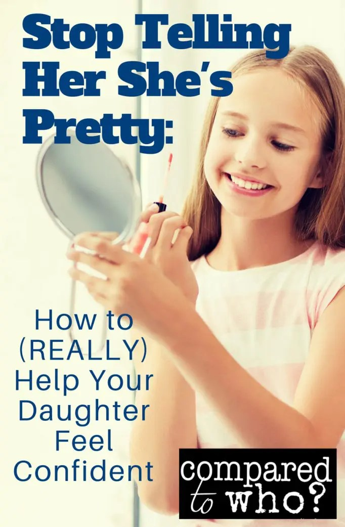 Stop Telling Her She's Pretty: How to Help Your Daughter Feel Confident (Really)