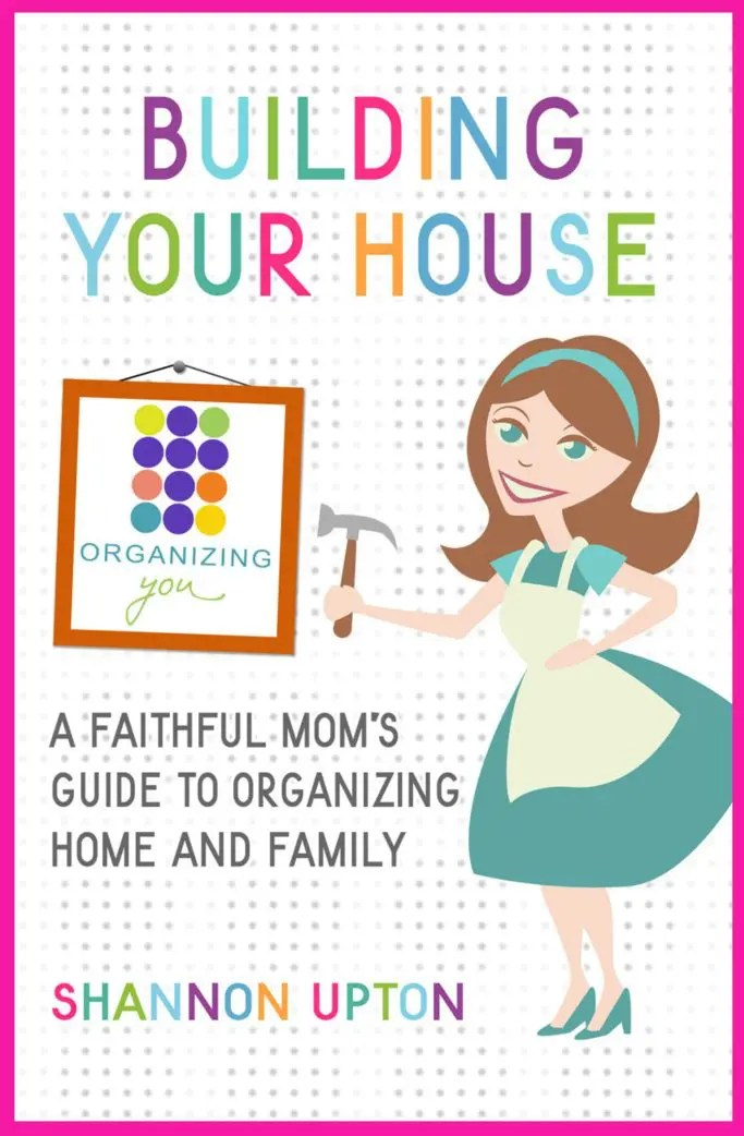 Building Your House: A Faithful Mom's Guide to Organizing Home and Family {Book Review}