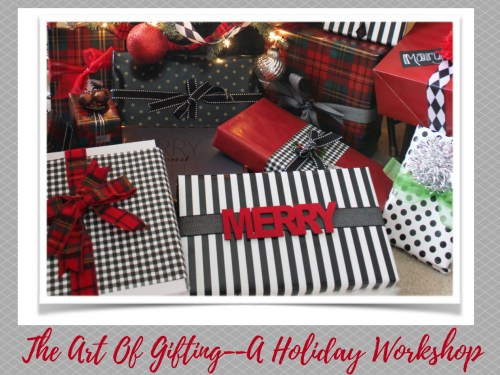 The Art Of Gifting--A Holiday Workshop