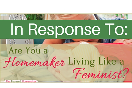 "In Response To: ""Are You a Homemaker Living Like a Feminist."""