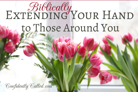 Biblically Extending Your Hand to Those Around You