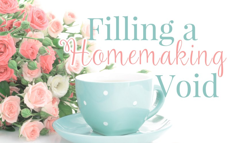 Filling a Homemaking Void