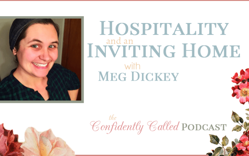 Hospitality & an Inviting Home for Family & Friends with Meg Dickey-Pt. 1 Podcast-003