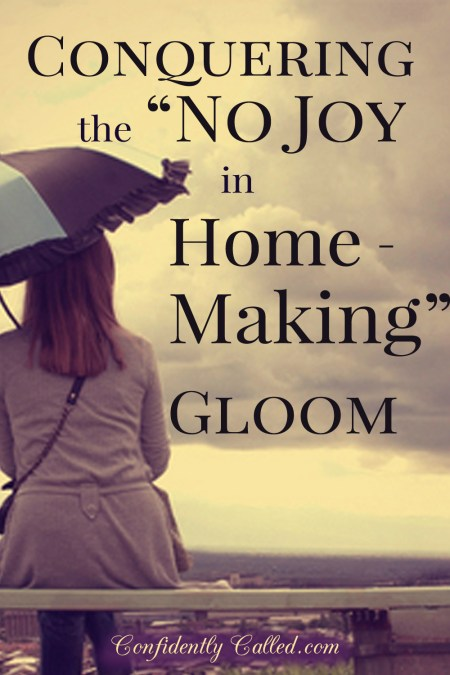 Homemaking. You know how to do it, you just don't love it like you imagined you would. Simply put, you have no joy. I'll give you 3 ways to say Bye to gloom