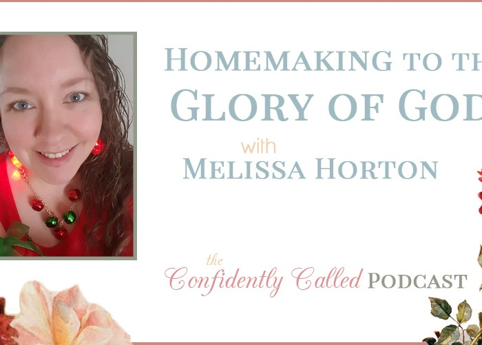Home Management to the Glory of God with Melissa Horton Podcast-011