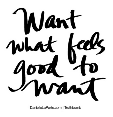 want what feels good to want