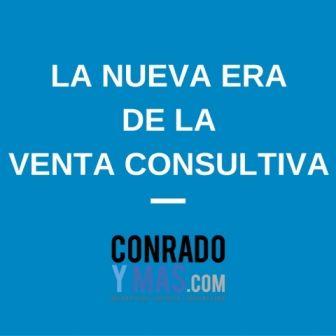 La Nueva Era De La Venta Consultiva  Conradoymas.com