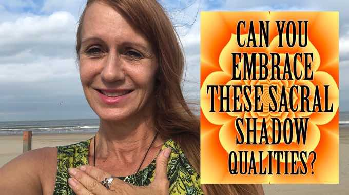 Heal Your Sacral Chakra By Embracing These Five 2nd Chakra Shadow Qualities