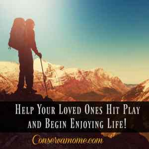 Help Your Loved Ones Hit Play and Begin Enjoying Life!