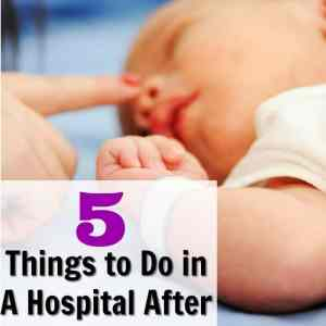 5 Things to Do in A Hospital After Giving Birth