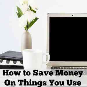 How to Save Money On Things You Use Everyday