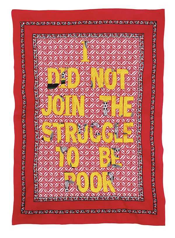 Lawrence Lemaoana, I did not join the struggle to be poor 2015. Fabric and embroidery 155 x 110cm The Artist and Afronova. Photo: courtesy the Artist and Afronova