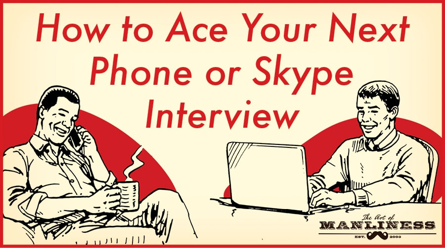 How to Ace Your Next Phone or Skype Interview The Art of Manliness