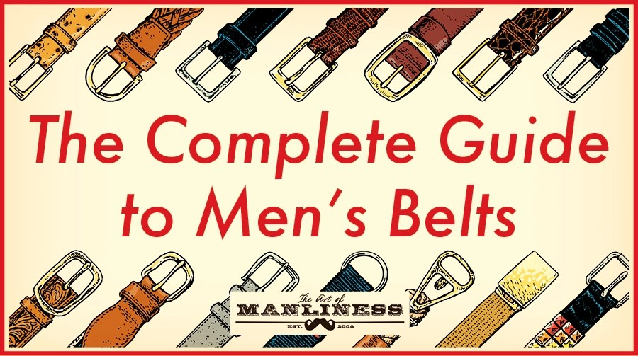 A Man\u0027s Guide to Belts The Art of Manliness