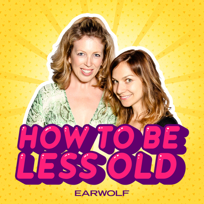 How To Be Less Old podcast on Earwolf