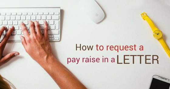 How to Request or Ask for a Pay Raise in a Letter 17 Top Tips - pay raise letter