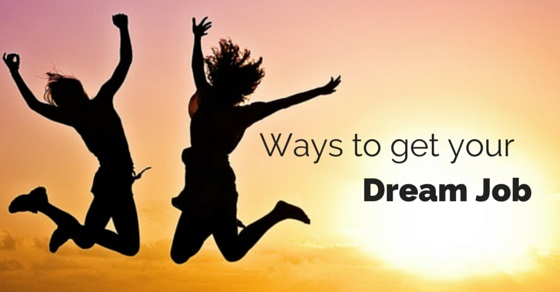 How to Get or Land Your Dream Job Easily - 10 Awesome Tips - WiseStep