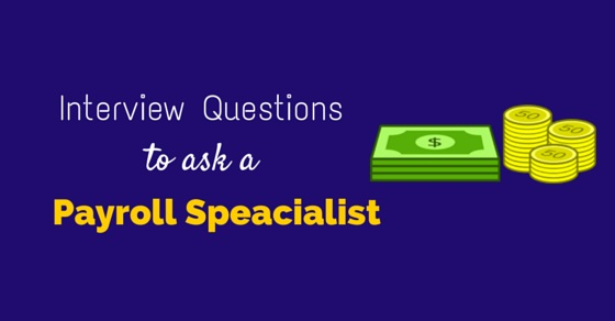 22 Best Interview Questions to ask a Payroll Specialist - WiseStep