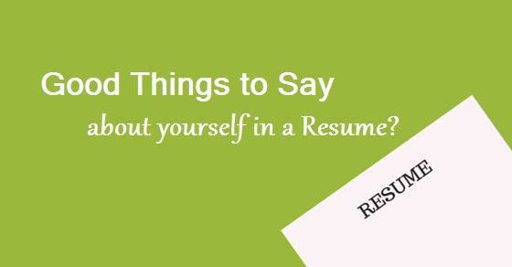 12 Good things to Say about Yourself in a Resume - WiseStep