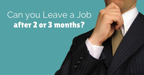 Can you leave a Job after 2 or 3 months? Is it OK to QUIT? - WiseStep