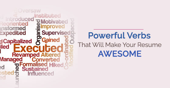 16 Powerful Verbs That Will Make Your Resume Awesome - WiseStep - Make Your Resume