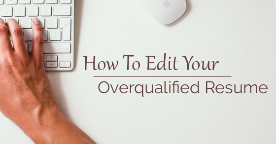 resume when you are overqualified
