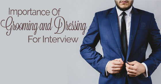 Importance of Grooming and Dressing for a Job Interview - WiseStep