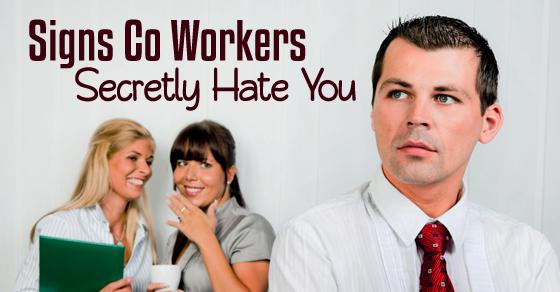 24 Bad Signs your Co-Workers Secretly Hate you - WiseStep