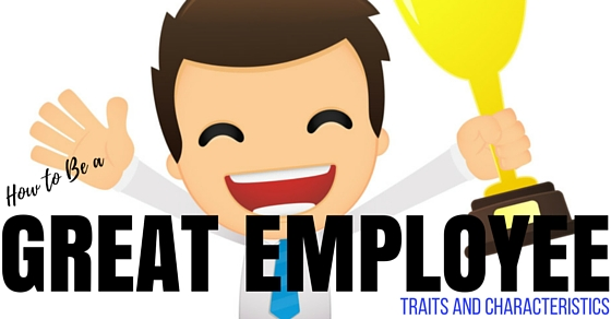 How to Be a Great Employee Top 25 Traits and Characteristics - WiseStep - characteristics of great employees
