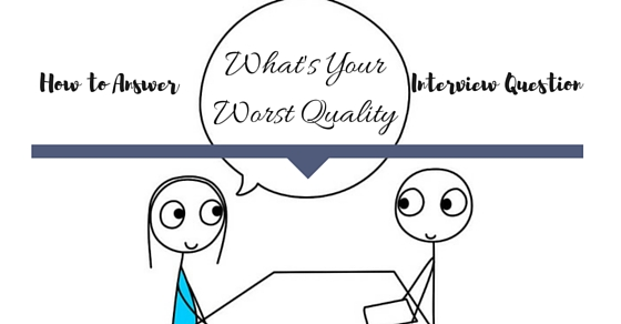 How to Answer What is your Worst Quality Interview Question - WiseStep