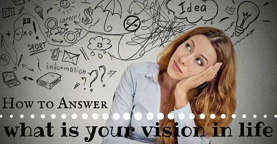 How to Answer \u0027What is your Vision in Life\u0027 Interview Question
