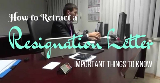 How to Retract a Resignation Letter Important Things to Know - WiseStep