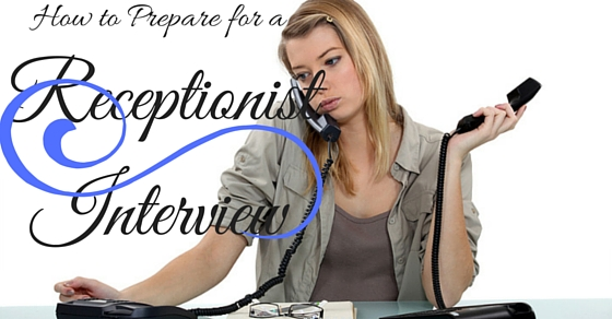 How to Prepare for a Receptionist Interview 21 Excellent Tips