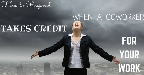 Credit Score How Raise How To Respond When A Coworker Takes Credit For Your Work