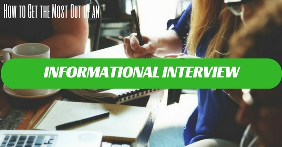 How to Get the Most Out of an Informational Interview 10 Tips