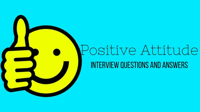 Top 18 Positive Attitude Interview Questions and Answers - WiseStep